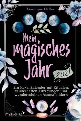 Dominique Haller, Gwendolyn Valdis - Mein magisches Jahr 2021 - Ein Hexenkalender mit Ritualen, zauberhaften Anregungen und wunderschönen Ausmalbildern