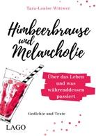 Tara-Louise Wittwer - Himbeerbrause und Melancholie: Gedichte und Texte