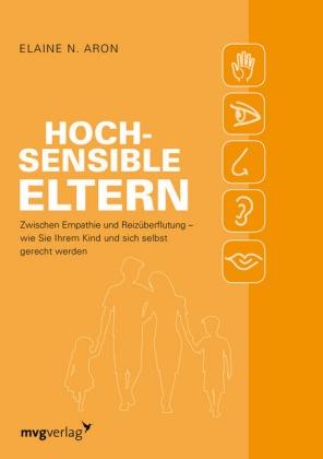 Elaine N (Dr.) Aron, Elaine N. Aron - Hochsensible Eltern - Zwischen Empathie und Reizüberflutung - wie Sie Ihrem Kind und sich selbst gerecht werden