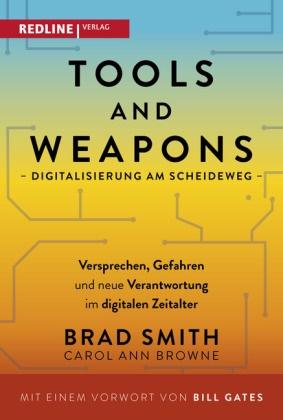 Carol Ann Browne, Bra Smith, Brad Smith - Tools and Weapons - Digitalisierung am Scheideweg - Versprechen, Gefahren und neue Verantwortung im digitalen Zeitalter. Mit einem Vorwort von Bill Gates