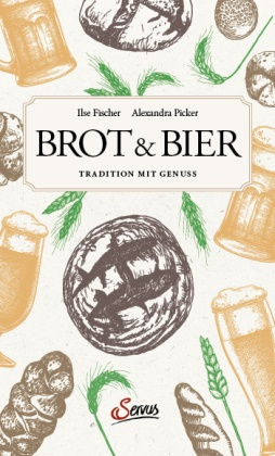 Ilse Fischer, Alexandr Picker, Alexandra Picker - Brot & Bier - Tradition mit Genuss