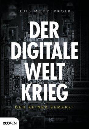 Huib Modderkolk - Der digitale Weltkrieg, den keiner bemerkt