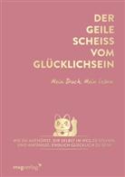 Andrea Weidlich - Der geile Scheiß vom Glücklichsein - Mein Buch. Mein Leben.
