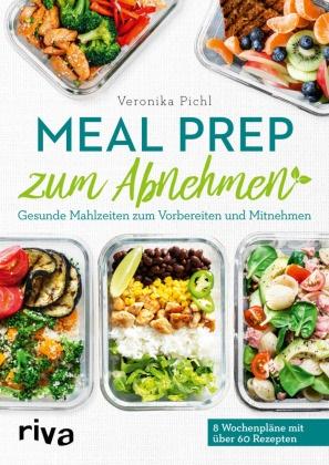 Veronika Pichl - Meal Prep zum Abnehmen - Gesunde Mahlzeiten zum Vorbereiten und Mitnehmen