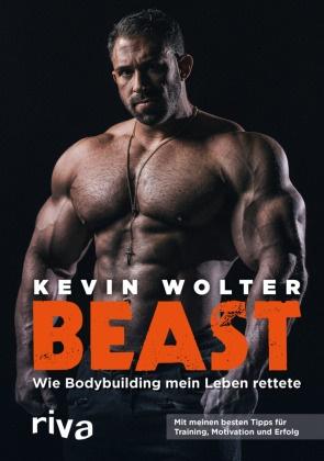 Kevin Wolter - Beast - Wie Bodybuilding mein Leben rettete. Mit meinen besten Tipps für Training, Motivation und Erfolg