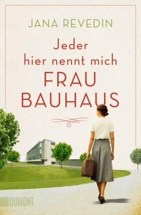 Jana Revedin - Jeder hier nennt mich Frau Bauhaus - Biografischer Roman