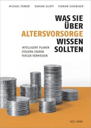 Michael Ferber, Damian Gliott, Flor Schubiger, Florian Schubiger - Was Sie über Altersvorsorge wissen sollten - Intelligent planen - Steuern sparen - Fehler vermeiden