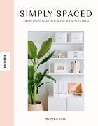 Monica Leed - Simply Spaced - Ordnung schaffen für ein befreites Leben