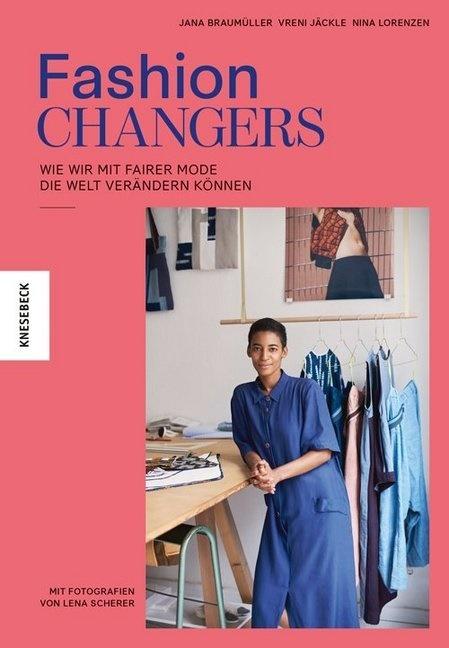 Jan Braumüller, Jana Braumüller, Vren Jäckle, Vreni Jäckle, Nina Lorenzen, Lena Scherer - Fashion Changers - Wie wir mit fairer Mode die Welt verändern können