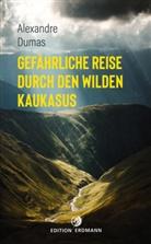 Alexandre Dumas, Erns Bartsch - Gefährliche Reise durch den wilden Kaukasus