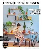 Hanne Wandrey, Jona Wegener, Jonas Wegener - Leben, lieben, gießen - Alles über Zimmerpflanzen