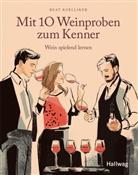 Beat Koelliker - Mit 10  Weinproben zum Kenner