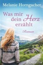 Melanie Horngacher - Was mir dein Herz erzählt