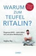 Stephan Rey - Warum zum Teufel Ritalin? - Diagnose ADHS - mein Leben mit und ohne Medikament