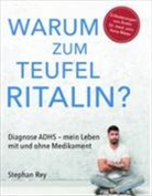 Stephan Rey - Warum zum Teufel Ritalin?