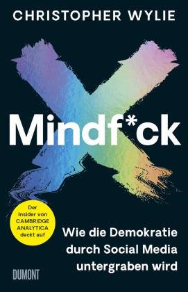 Christopher Wylie - Mindf*ck (Deutsche Ausgabe) - Wie die Demokratie durch Social Media untergraben wird. Der Insider von Cambridge Analytica deckt auf