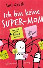 Susi Groth - Ich bin keine Super-Mom und will auch keine werden