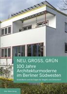 Nicola Bröcker, Nicola (Dr. Bröcker, Friedhelm Hoffmann, Cel Kress, Celina Kress, Celina (Dr. Kress... - NEU, GROSS, GRÜN - 100 Jahre Architekturmoderne im Berliner Südwesten