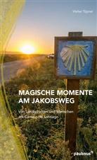 Walter Töpner, Walter (Dr.) Töpner - Magische Momente am Jakobsweg