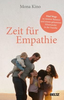 Peter Hoeg, Helle Jensen, Jesper Juul,  Kino, Mona Kino - Zeit für Empathie - Fünf Wege zu innerer Balance und einem gelassenen Miteinander in der Familie. Mit 22 Übungen zum Download