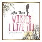 Olsen Mila, Marlene Rauch, Mon & Silber, Mond & Silber - Whisper I Love You, 1 Audio-CD, MP3 (Hörbuch)