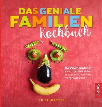 Edith Gätjen - Das geniale Familien-Kochbuch - Ihr Wochenplaner: saisonal einkaufen, entspannt kochen, vergnügt essen