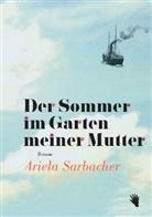 Ariela Sarbacher - Der Sommer im Garten meiner Mutter