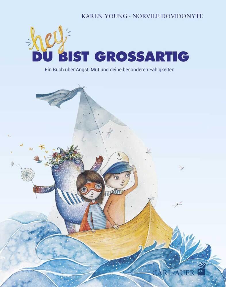Norvile Dovidonyte, Kare Young, Karen Young - Hey, du bist großartig! - Ein Buch über Angst, Mut und deine besonderen Fähigkeiten. Bilderbuch