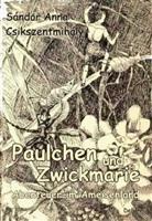 Sándor Anna Csikszentmihály - Paulchen und Zwickmarie - Abenteuer im Ameisenland