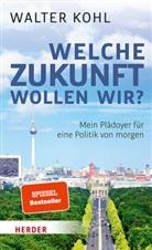 Walter Kohl - Welche Zukunft wollen wir?