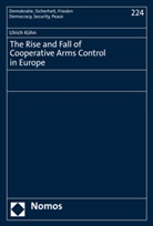 Ulrich Kühn - The Rise and Fall of Cooperative Arms Control in Europe