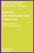 Silvia Henke, Dieter Mersch, Nicolaj van der Meulen, Thomas Strässle, Nicolaj van der Meulen, Jörg Wiesel - Manifest der Künstlerischen Forschung