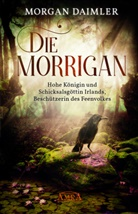 Morgan Daimler - DIE MORRÍGAN: Hohe Königin und Schicksalsgöttin Irlands, Beschützerin des Feenvolkes
