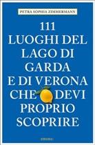 Petra Sophia Zimmermann - 111 Luoghi del lago di Garda e di Verona che devi proprio scoprire