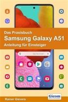 Rainer Gievers - Das Praxisbuch Samsung Galaxy A51 - Anleitung für Einsteiger