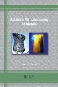 David J. Fisher - Additive Manufacturing of Metals