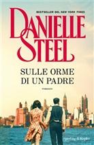 Danielle Steel - Sulle orme di un padre