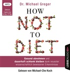 Michael Greger, Michael-Che Koch - How Not To Diet, Audio-CD, MP3 (Hörbuch)