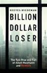 Anonymous, Reeves Wiedeman - Billion Dollar Loser