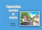 Ensio Aalto - Tapanilan katoilta ja kujilta
