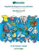 Babadada GmbH - BABADADA, Español de Argentina con articulos - Az¿rbaycan dili, el diccionario visual - s¿killi lüg¿t - Argentinian Spanish with articles - Azerbaijani, visual dictionary