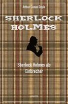 Arthur Conan Doyle - Sherlock Holmes als Einbrecher
