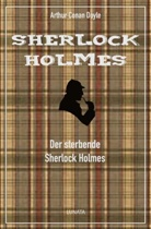 Arthur Conan Doyle - Der sterbende Sherlock Holmes