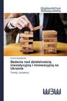 Anatoliy Bogdanenko - Badania nad dzialalnoscia inwestycyjna i innowacyjna na Ukrainie