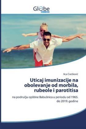 Aca Cvetkovic - Uticaj imunizacije na obolevanje od morbila, rubeole i parotitisa - na podrucju opstine Babusnica u periodu od 1965. do 2019. godine