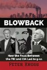 Peter Kross - Blowback: How the Feud Between the FBI and CIA Led to 9-11
