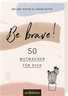 Melin Royer, Melina Royer, Timon Royer, Anna Wassmer - Be brave!