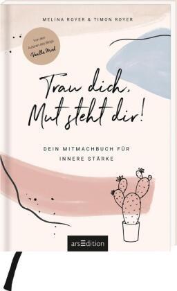Melin Royer, Melina Royer, Timon Royer, Anna Wassmer - Trau dich, Mut steht dir! Dein Mitmachbuch für innere Stärke. - Dein Mitmachbuch für innere Stärke