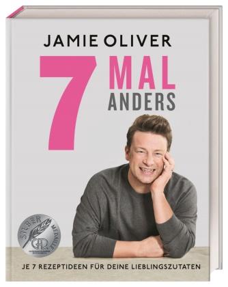 Jamie Oliver - 7 Mal anders - Je 7 Rezeptideen für deine Lieblingszutaten