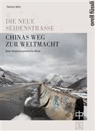 Patrick Rohr - Die neue Seidenstrasse. Chinas Weg zur Weltmacht